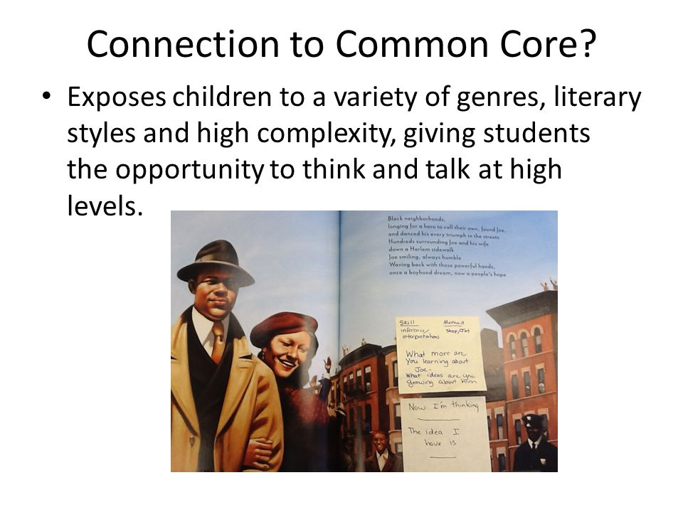 Connection to Common Core? Exposes children to a variety of genres, literary styles and high complexity, giving students the opportunity to think and