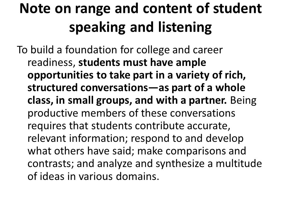 Note on range and content of student speaking and listening To build a foundation for college and career readiness, students must have ample opportuni