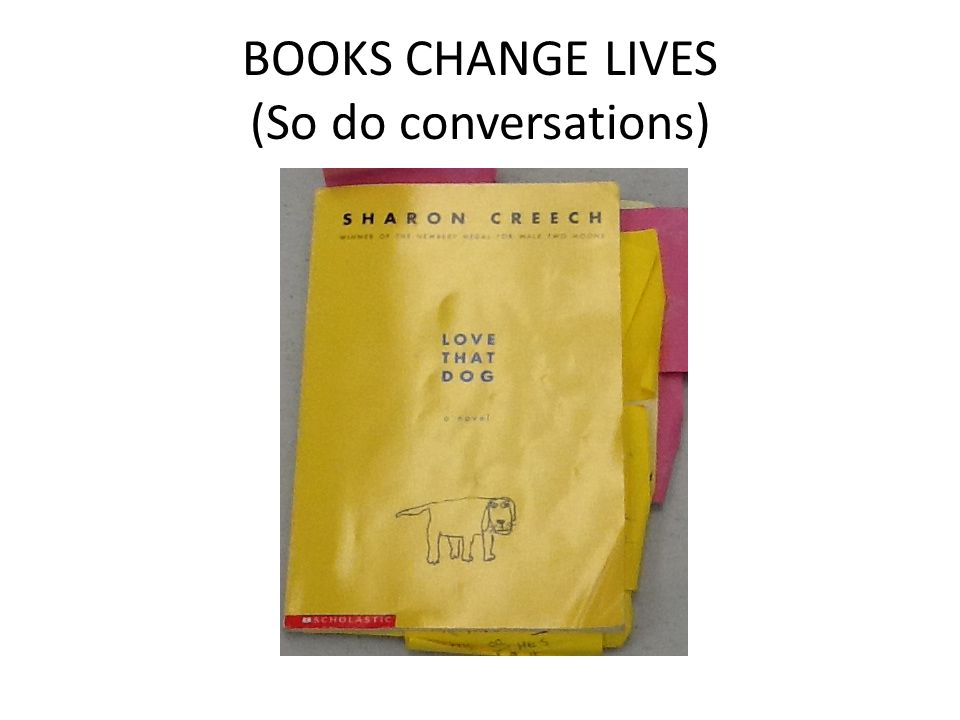 BOOKS CHANGE LIVES (So do conversations) LOVE THAT DOG