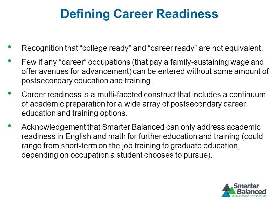 Defining Career Readiness Recognition that college ready and career ready are not equivalent.