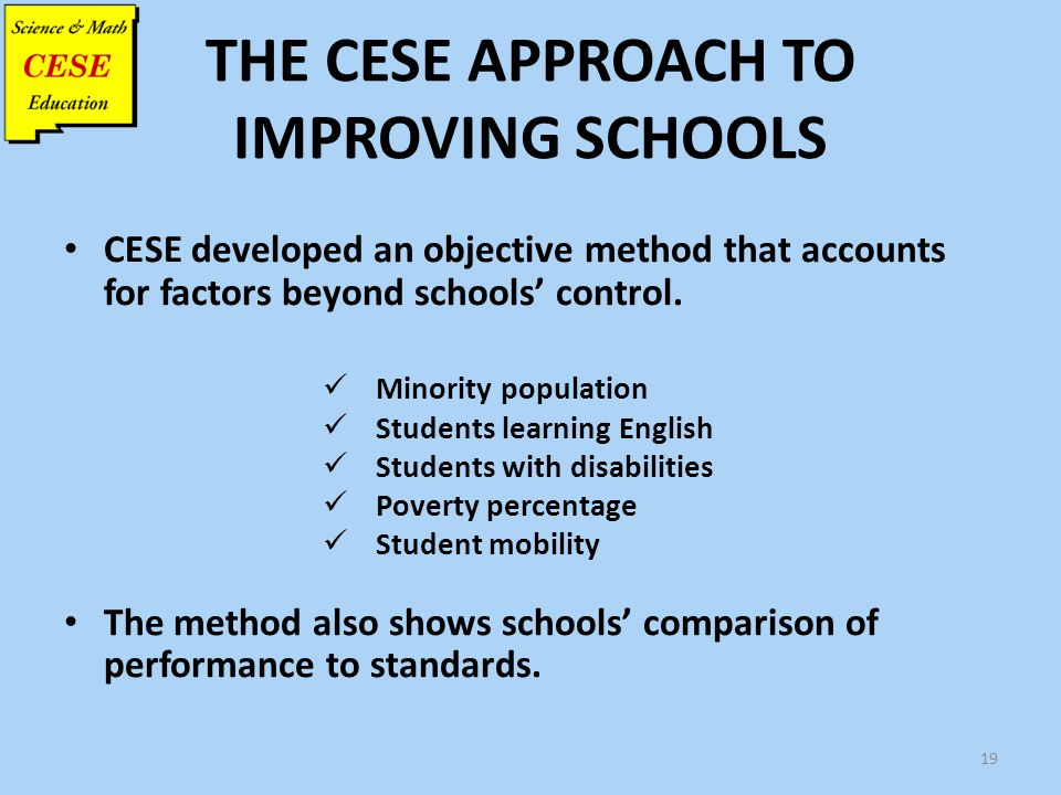 THE CESE APPROACH TO IMPROVING SCHOOLS CESE developed an objective method that accounts for factors beyond schools' control. Minority population Stude