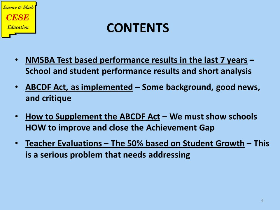CONTENTS NMSBA Test based performance results in the last 7 years – School and student performance results and short analysis ABCDF Act, as implemente