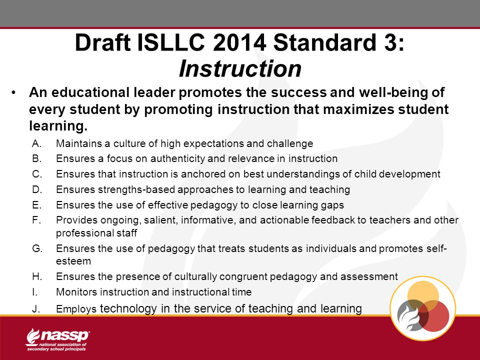 Draft ISLLC 2014 Standard 3: Instruction An educational leader promotes the success and well-being of every student by promoting instruction that maximizes student learning.