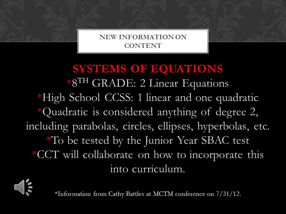 SYSTEMS OF EQUATIONS *8 TH GRADE: 2 Linear Equations *High School CCSS: 1 linear and one quadratic *Quadratic is considered anything of degree 2, including parabolas, circles, ellipses, hyperbolas, etc.