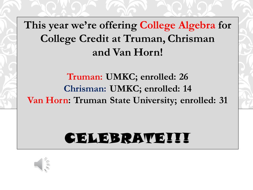 This year we're offering College Algebra for College Credit at Truman, Chrisman and Van Horn.