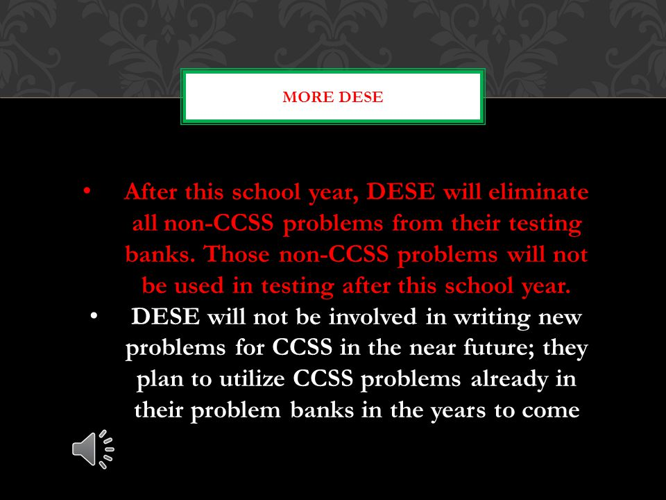 MORE DESE After this school year, DESE will eliminate all non-CCSS problems from their testing banks.