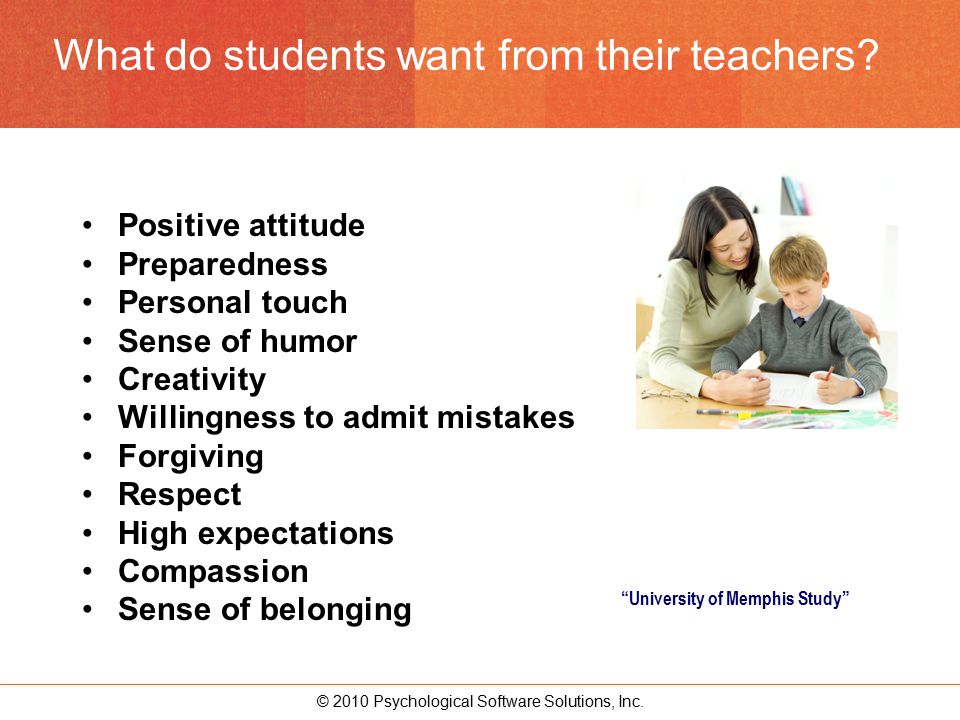 © 2010 Psychological Software Solutions, Inc.What do students want from their teachers.