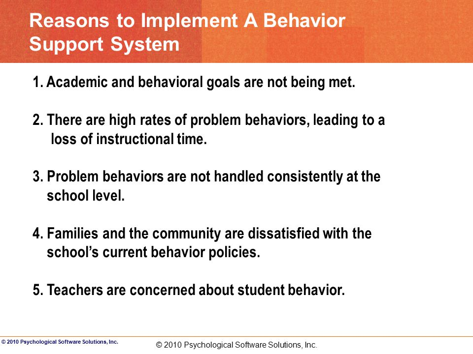 © 2010 Psychological Software Solutions, Inc.Reasons to Implement A Behavior Support System 1.
