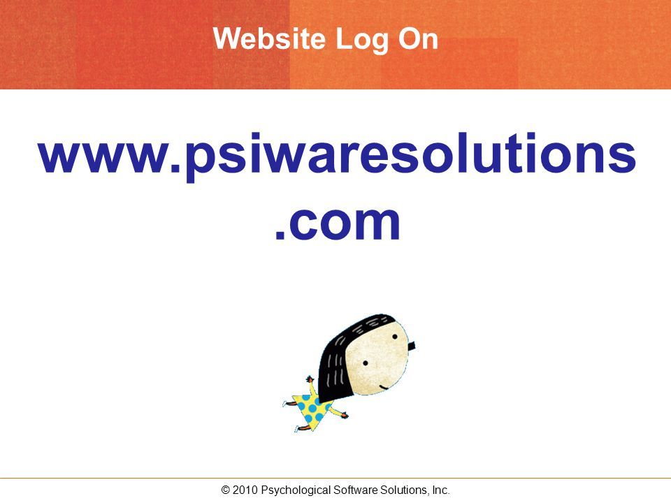 © 2010 Psychological Software Solutions, Inc. Website Log On www.psiwaresolutions.com