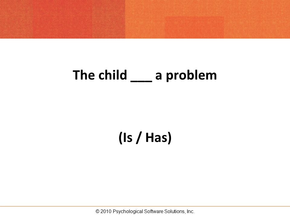 The child ___ a problem (Is / Has)