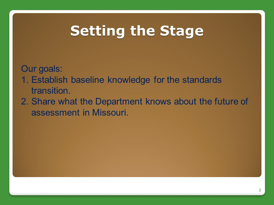 Setting the Stage 2 Our goals: 1.Establish baseline knowledge for the standards transition. 2.Share what the Department knows about the future of asse