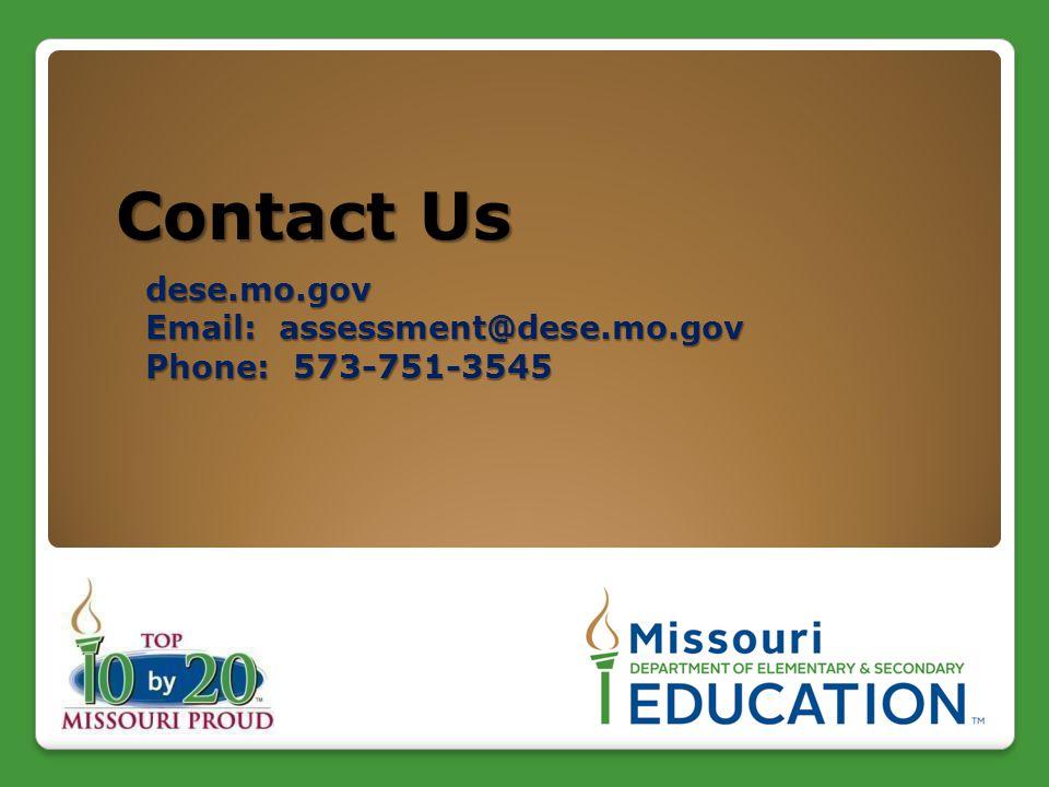 Contact Us dese.mo.gov Email: assessment@dese.mo.gov Phone: 573-751-3545