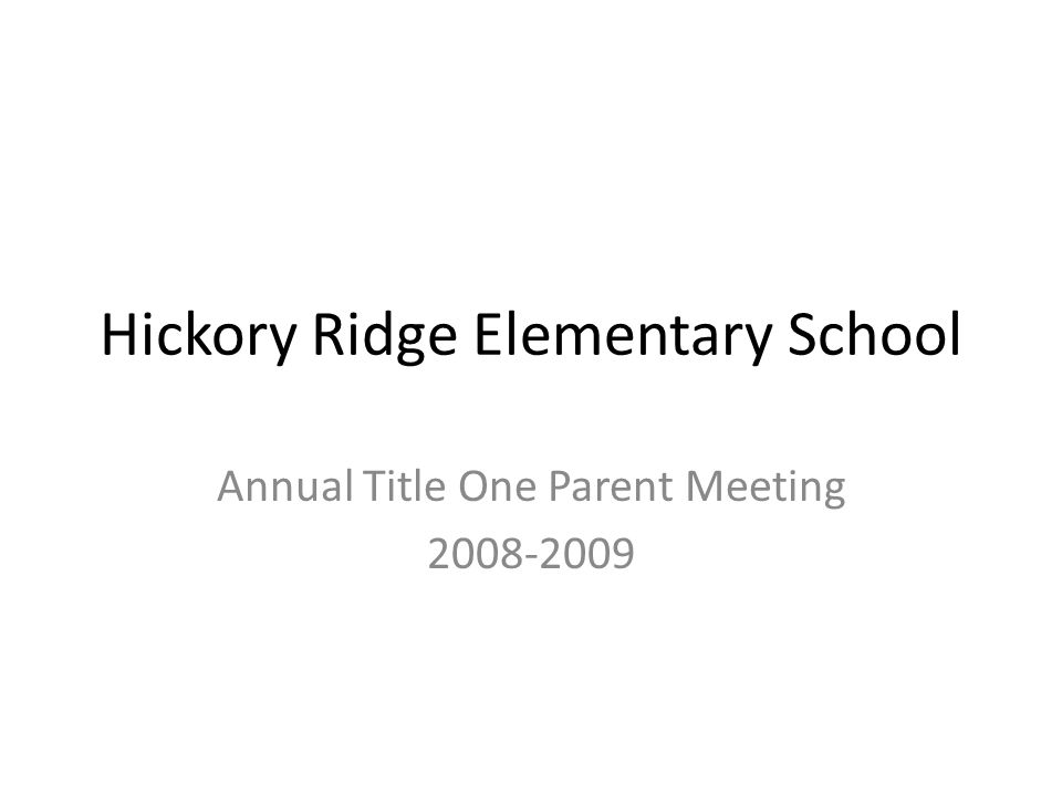 Hickory Ridge Elementary School Annual Title One Parent Meeting 2008-2009