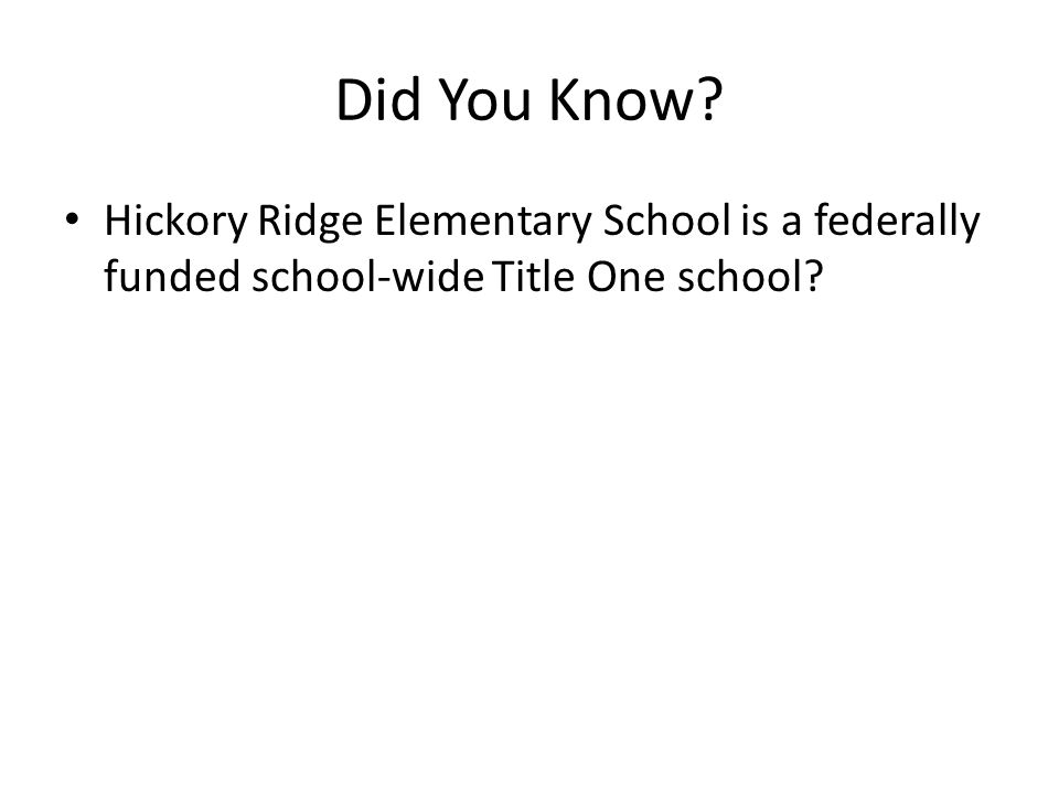 Did You Know? Hickory Ridge Elementary School is a federally funded school-wide Title One school?