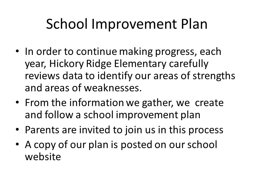 School Improvement Plan In order to continue making progress, each year, Hickory Ridge Elementary carefully reviews data to identify our areas of strengths and areas of weaknesses.
