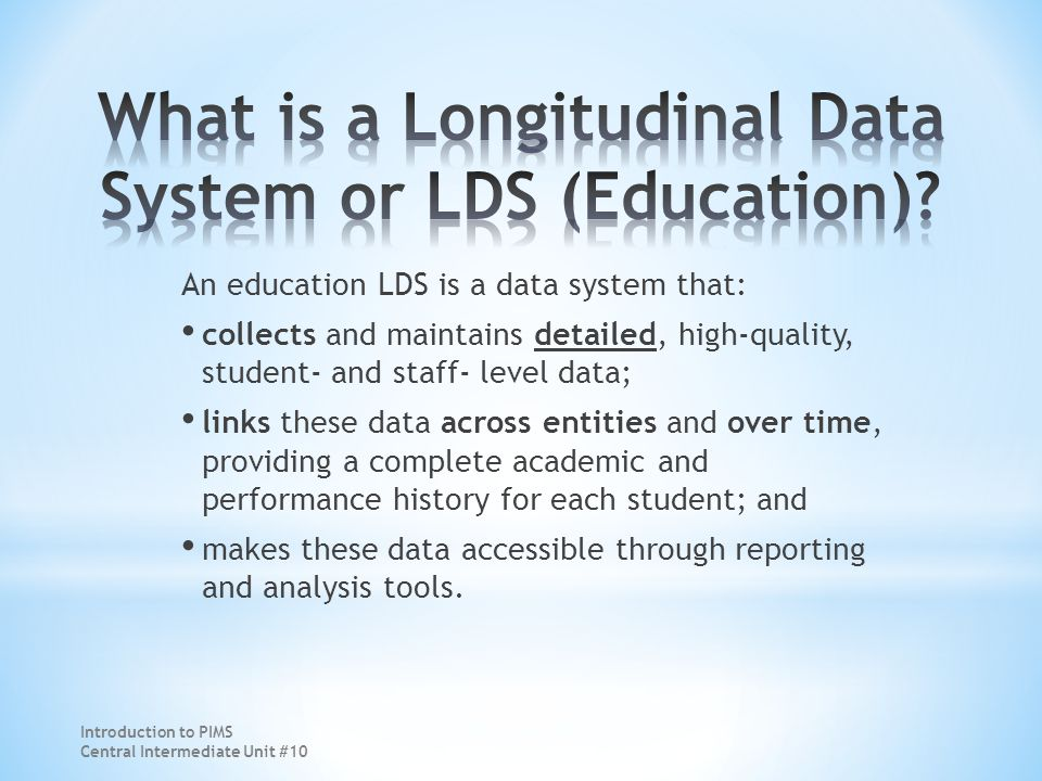 An education LDS is a data system that: collects and maintains detailed, high-quality, student- and staff- level data; links these data across entities and over time, providing a complete academic and performance history for each student; and makes these data accessible through reporting and analysis tools.