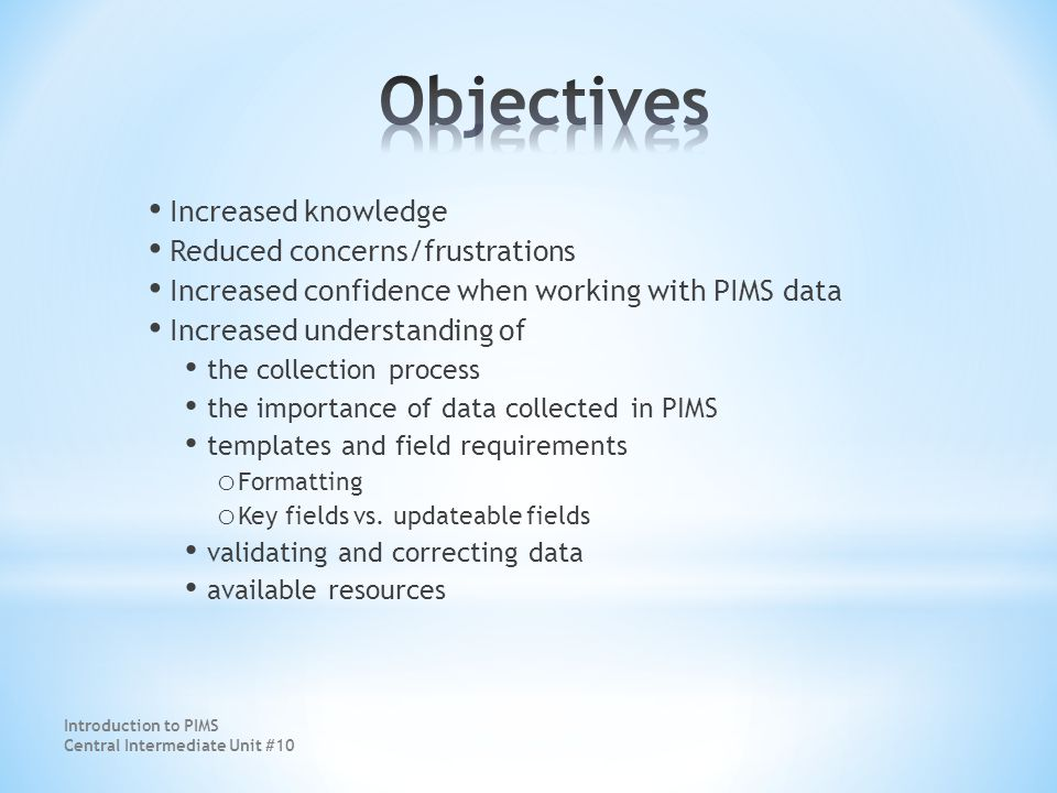 Introduction to PIMS Central Intermediate Unit #10 Data collection is not going away.