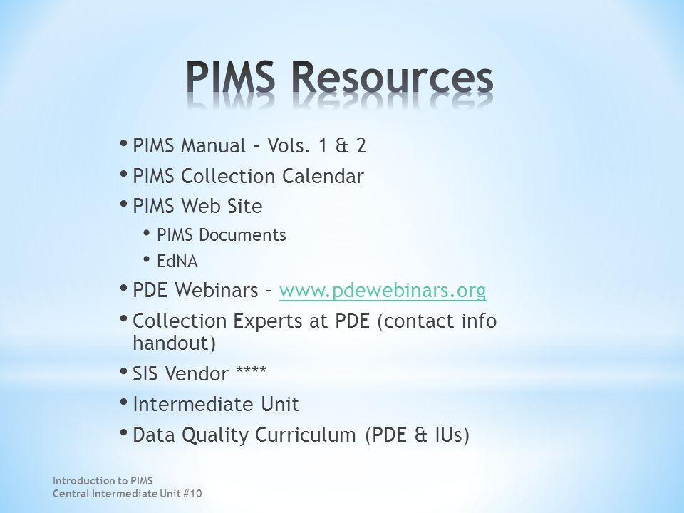 PIMS Manual – Vols. 1 & 2 PIMS Collection Calendar PIMS Web Site PIMS Documents EdNA PDE Webinars – www.pdewebinars.orgwww.pdewebinars.org Collection