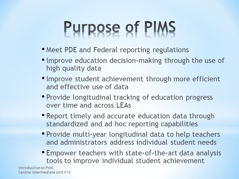 Introduction to PIMS Central Intermediate Unit #10 Data matters now in a way it has never mattered before in PA. ~~ Dr.