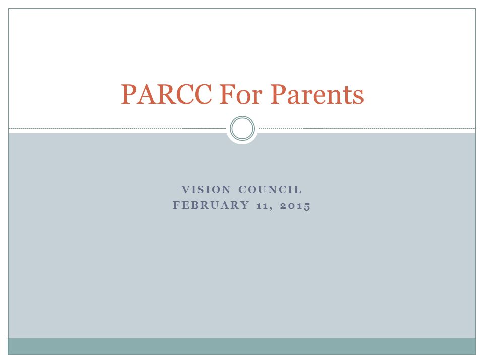 VISION COUNCIL FEBRUARY 11, 2015 PARCC For Parents