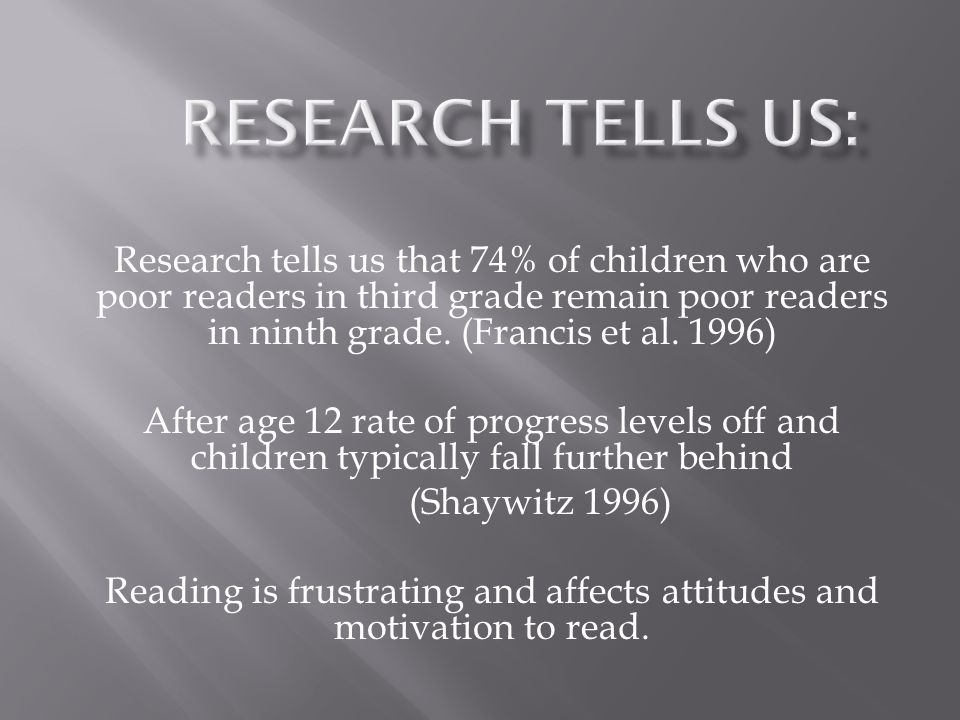 Research tells us that 74% of children who are poor readers in third grade remain poor readers in ninth grade.