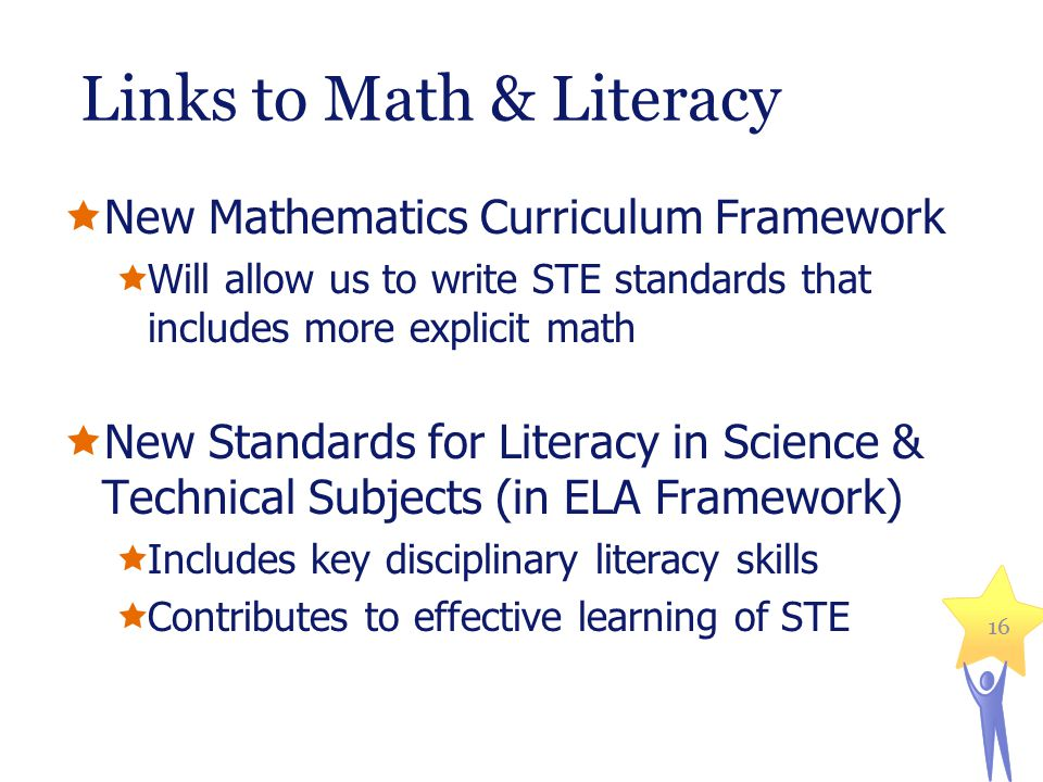Links to Math & Literacy  New Mathematics Curriculum Framework  Will allow us to write STE standards that includes more explicit math  New Standard