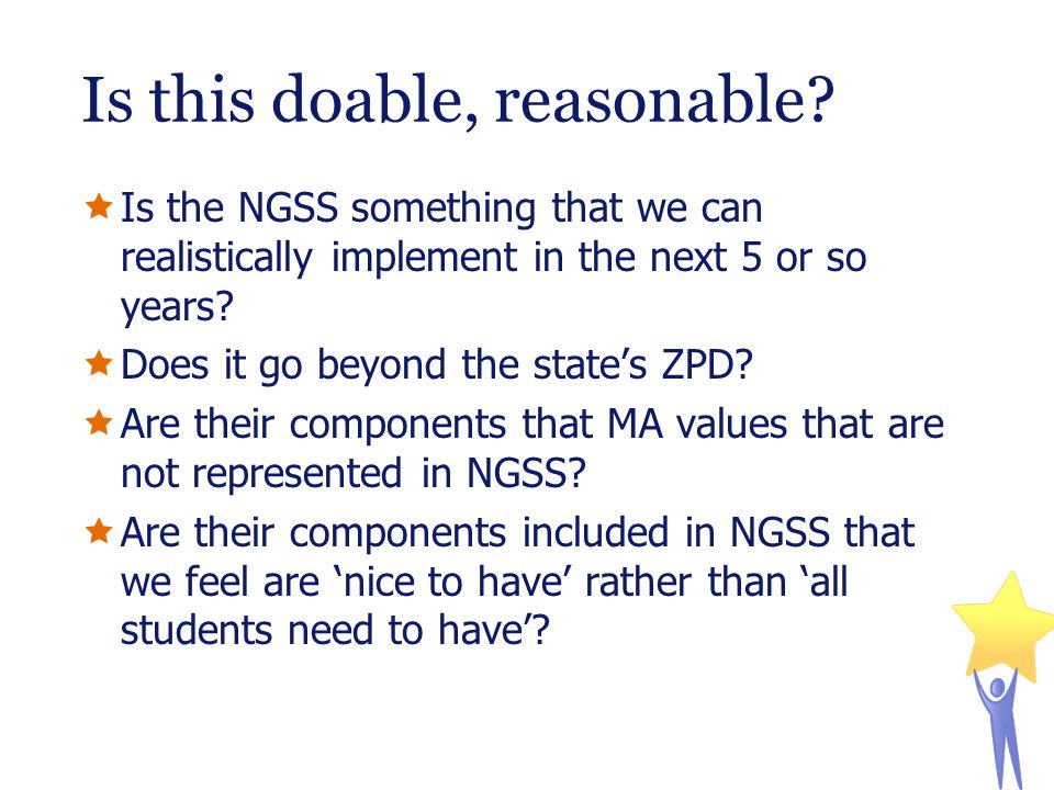 Is this doable, reasonable?  Is the NGSS something that we can realistically implement in the next 5 or so years?  Does it go beyond the state's ZPD