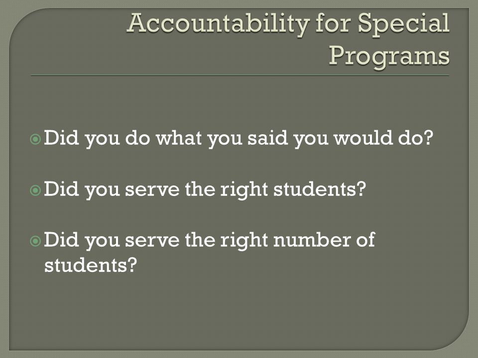  Did you do what you said you would do.  Did you serve the right students.