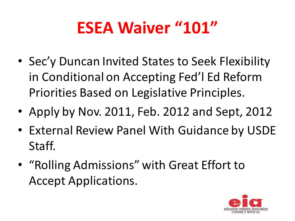 ESEA Waiver 101 Sec'y Duncan Invited States to Seek Flexibility in Conditional on Accepting Fed'l Ed Reform Priorities Based on Legislative Principles.
