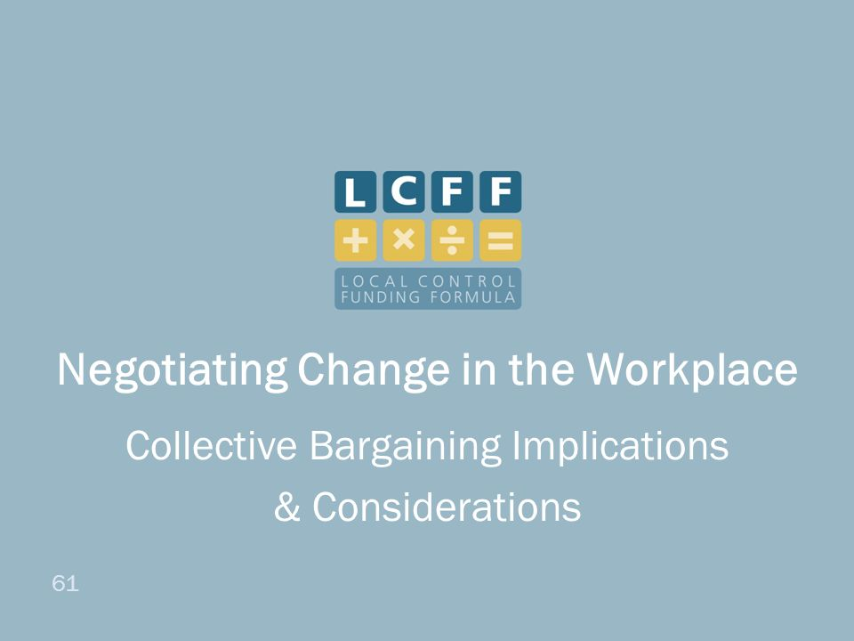 61 Negotiating Change in the Workplace Collective Bargaining Implications & Considerations