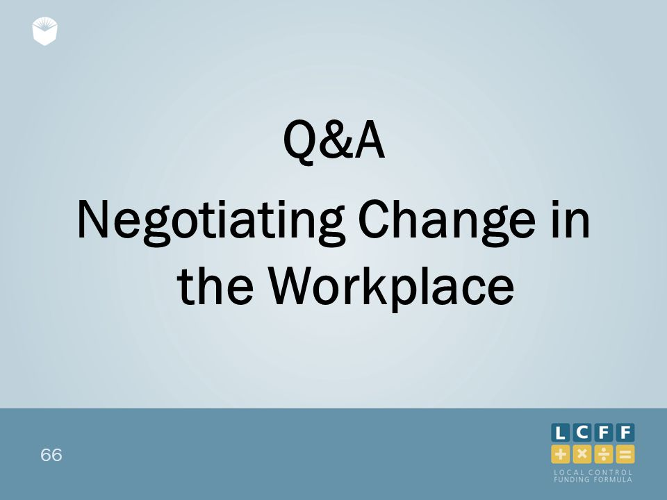 66 Q&A Negotiating Change in the Workplace