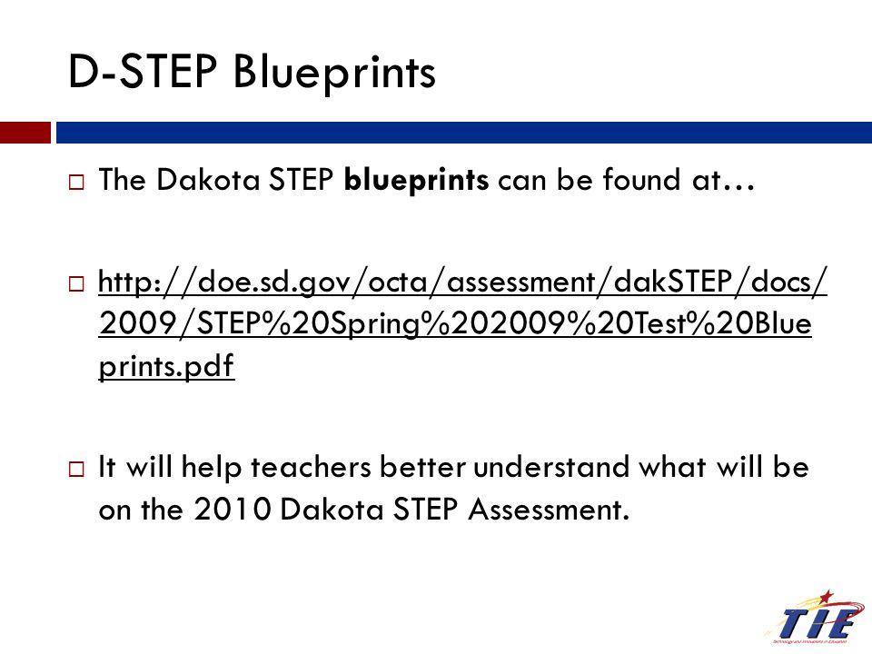 The Dakota STEP blueprints can be found at…  http://doe.sd.gov/octa/assessment/dakSTEP/docs/ 2009/STEP%20Spring%202009%20Test%20Blue prints.pdf  I