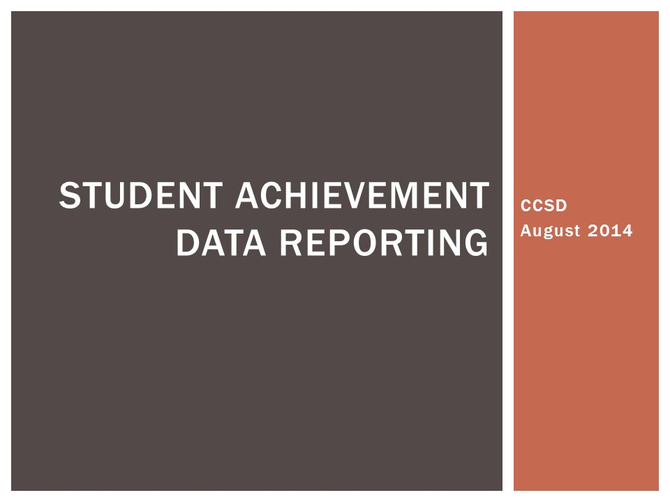 CCSD August 2014 STUDENT ACHIEVEMENT DATA REPORTING