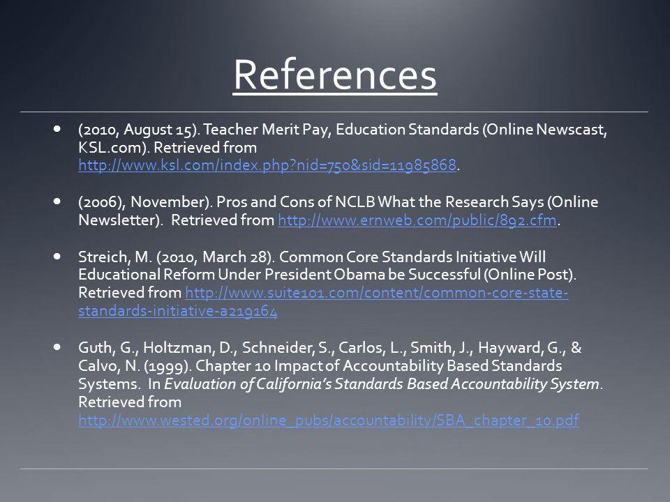 References (2010, August 15). Teacher Merit Pay, Education Standards (Online Newscast, KSL.com). Retrieved from http://www.ksl.com/index.php?nid=750&s
