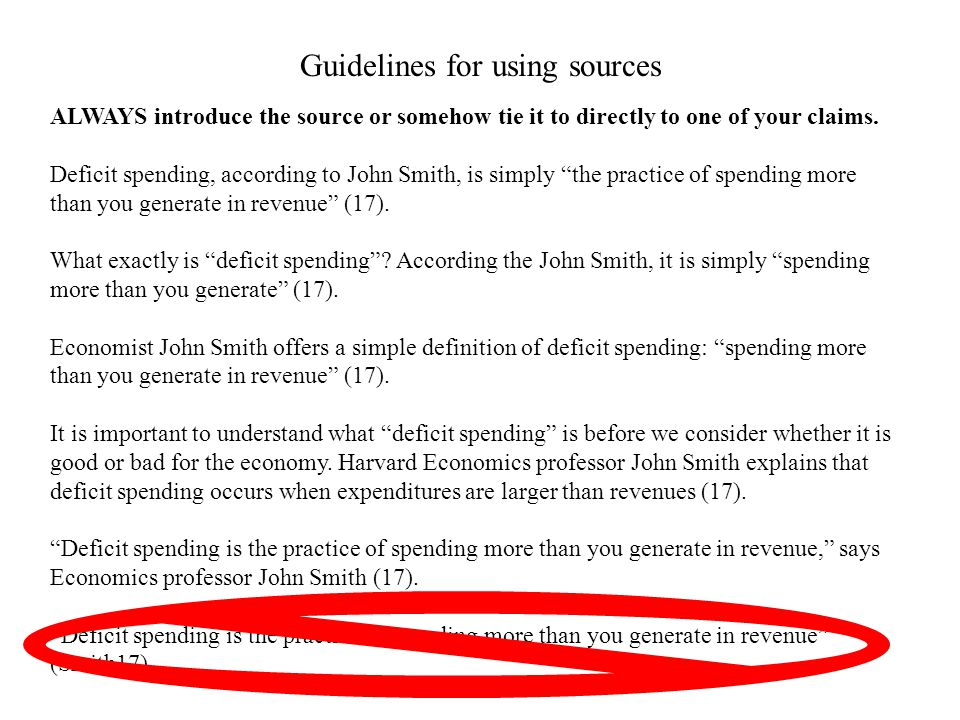 Guidelines for using sources ALWAYS introduce the source or somehow tie it to directly to one of your claims. Deficit spending, according to John Smit
