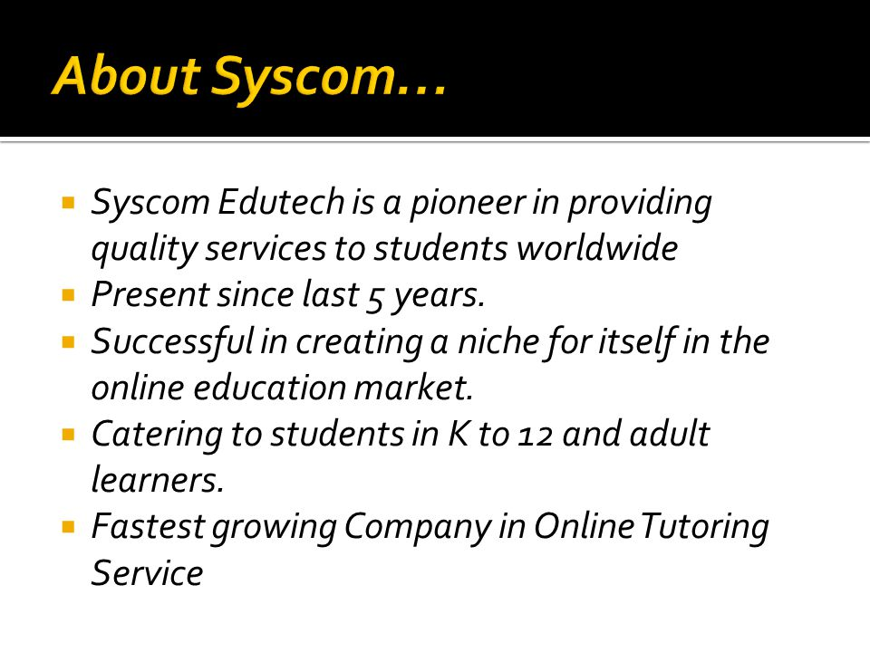  Syscom Edutech is a pioneer in providing quality services to students worldwide  Present since last 5 years.