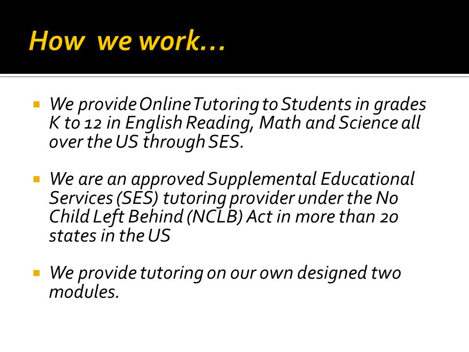  We provide Online Tutoring to Students in grades K to 12 in English Reading, Math and Science all over the US through SES.