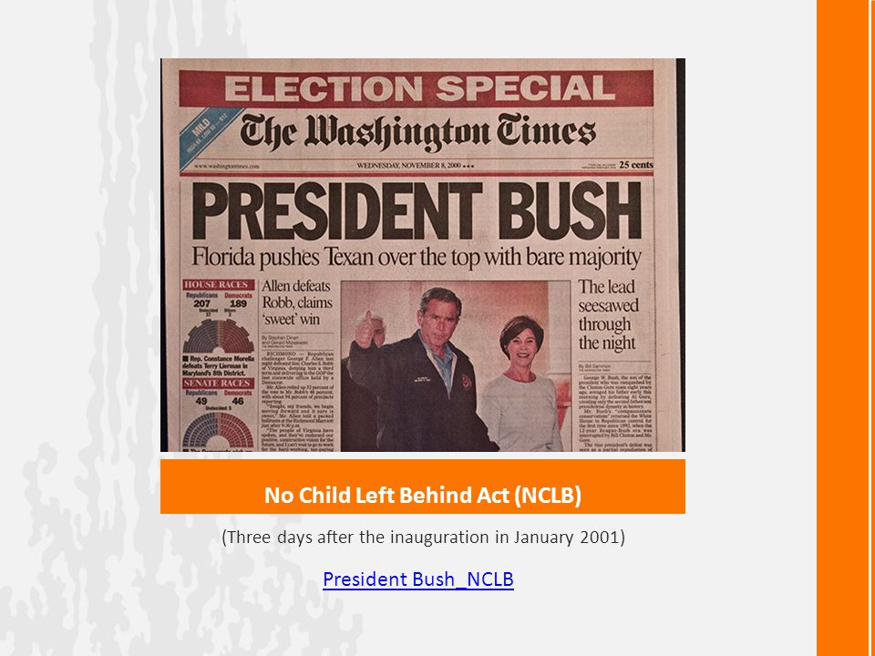 No Child Left Behind Act (NCLB) (Three days after the inauguration in January 2001) President Bush_NCLB
