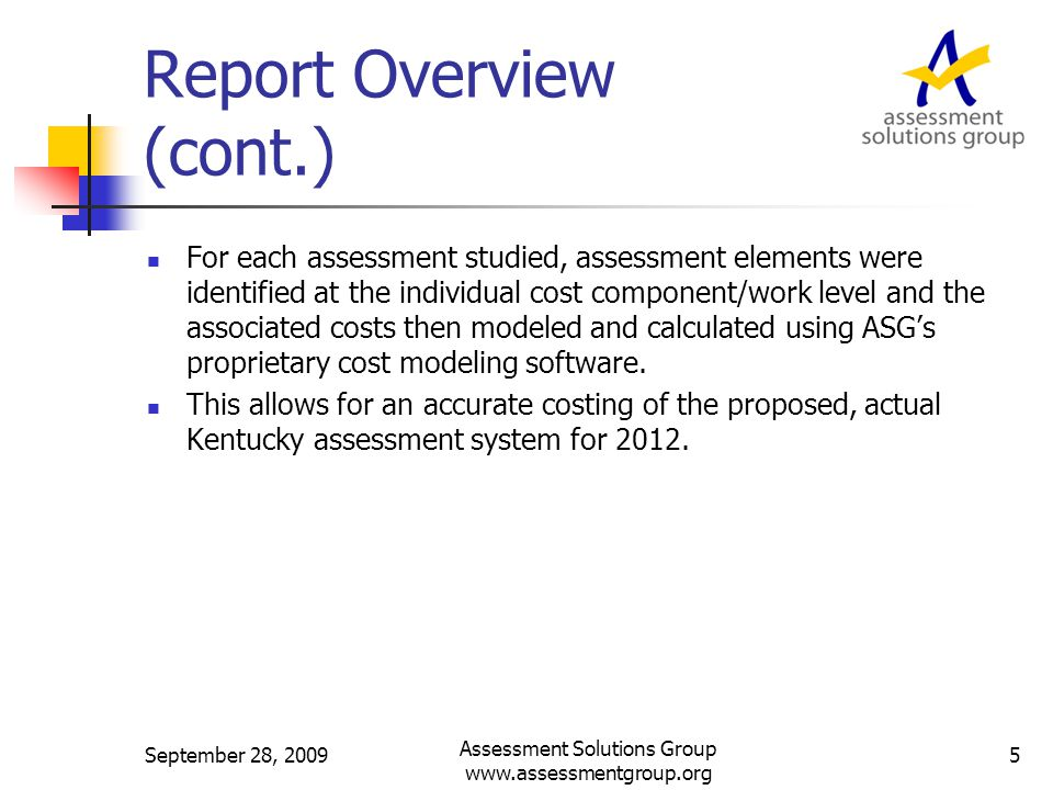 Uses of the Report The primary use of this report is to provide the KDE with a realistic estimate of the cost of the key components of its new 2012 assessment system that can be used for budgeting and planning purposes.