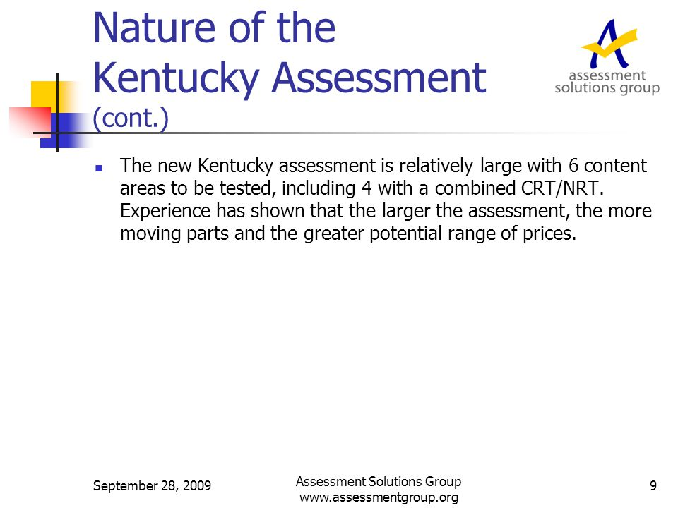 New Kentucky Assessment System – Elements & Assumptions (cont.) Assessments will be given to students during the last two weeks of the school year (May – early June).