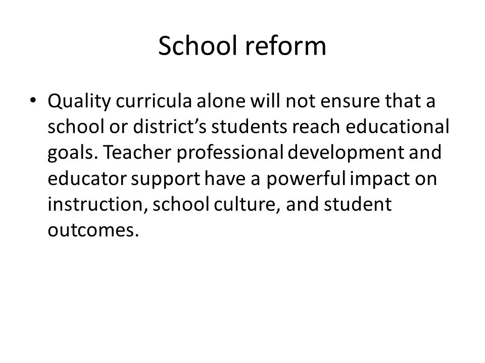 School reform Quality curricula alone will not ensure that a school or district's students reach educational goals.