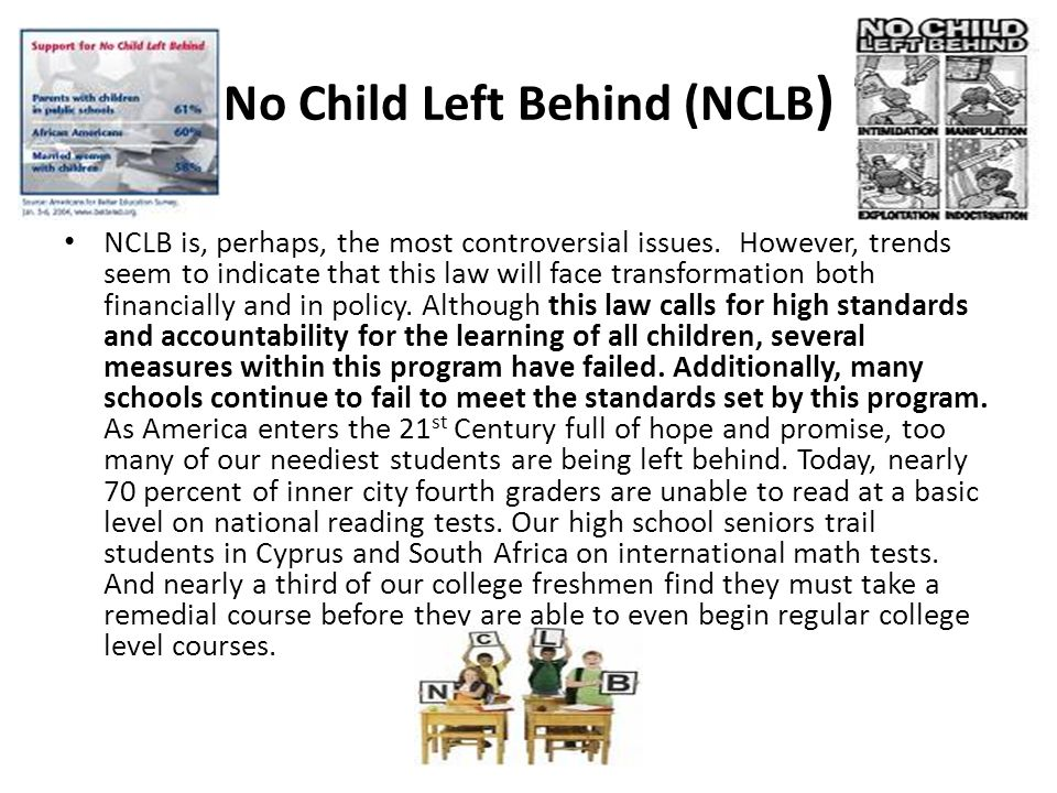 No Child Left Behind (NCLB ) NCLB is, perhaps, the most controversial issues.