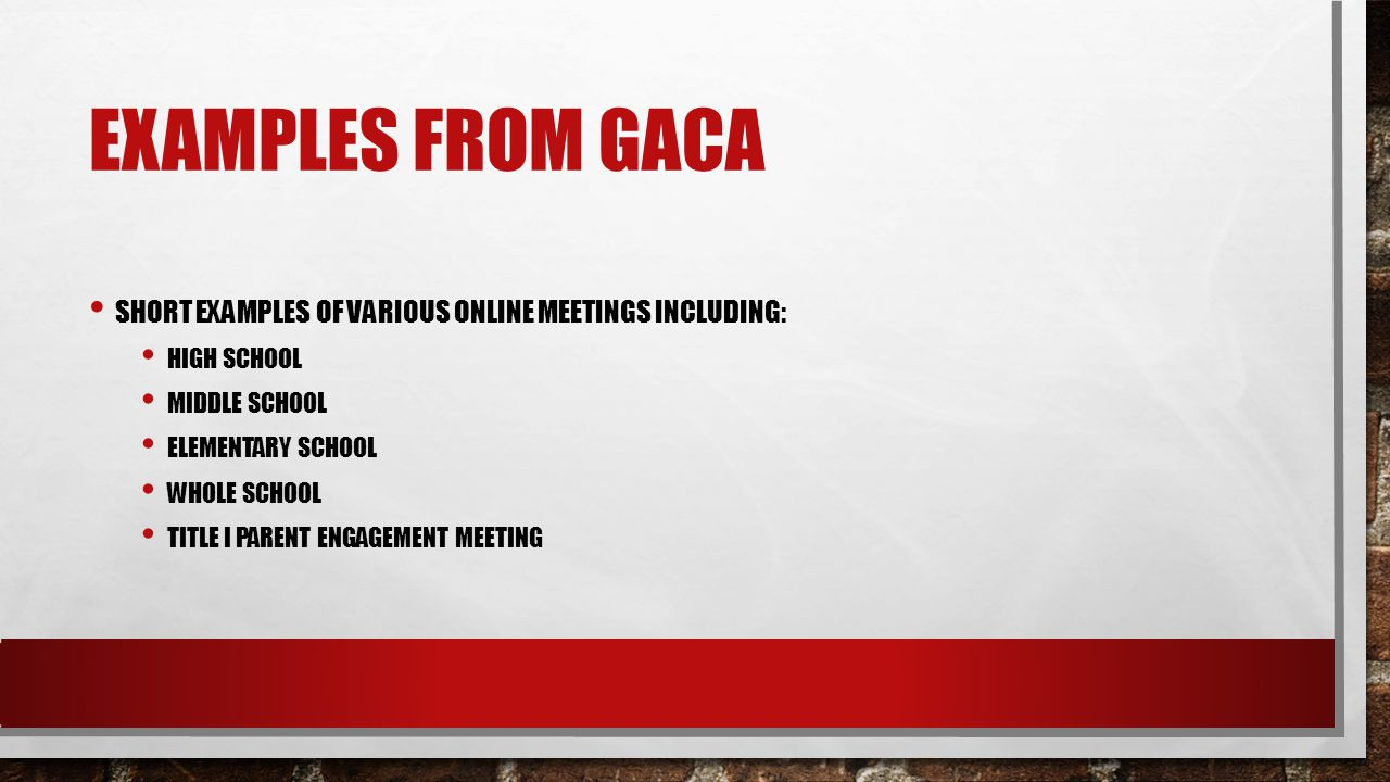 EXAMPLES FROM GACA SHORT EXAMPLES OF VARIOUS ONLINE MEETINGS INCLUDING: HIGH SCHOOL MIDDLE SCHOOL ELEMENTARY SCHOOL WHOLE SCHOOL TITLE I PARENT ENGAGE