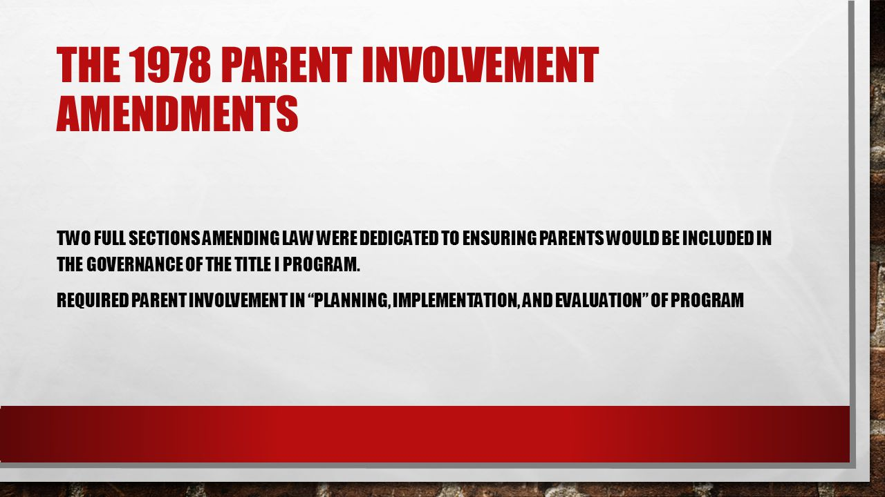 THE 1978 PARENT INVOLVEMENT AMENDMENTS TWO FULL SECTIONS AMENDING LAW WERE DEDICATED TO ENSURING PARENTS WOULD BE INCLUDED IN THE GOVERNANCE OF THE TI