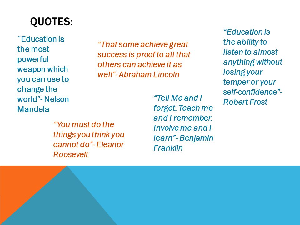"""QUOTES: """"Tell Me and I forget. Teach me and I remember. Involve me and I learn""""- Benjamin Franklin """"You must do the things you think you cannot do""""- E"""