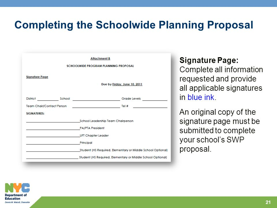 21 Completing the Schoolwide Planning Proposal Signature Page: Complete all information requested and provide all applicable signatures in blue ink. A