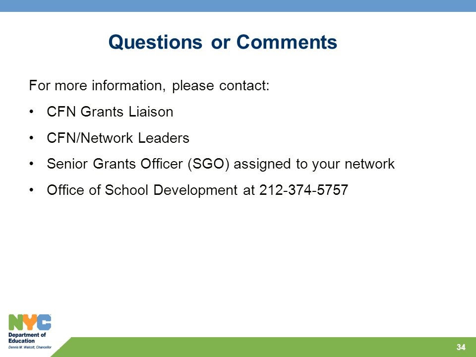 34 Questions or Comments For more information, please contact: CFN Grants Liaison CFN/Network Leaders Senior Grants Officer (SGO) assigned to your net