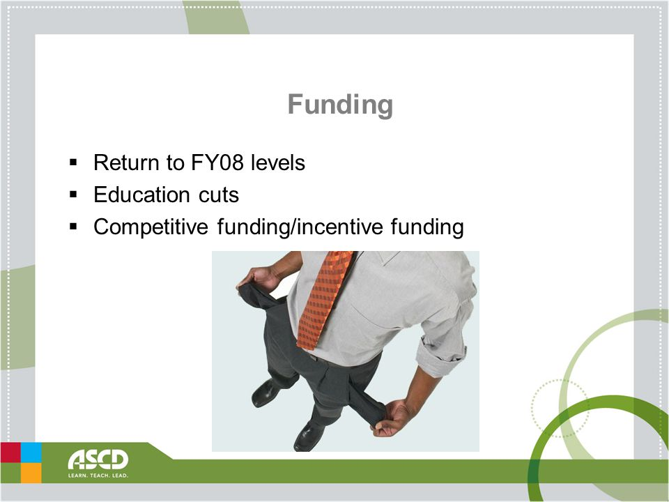 Funding  Return to FY08 levels  Education cuts  Competitive funding/incentive funding