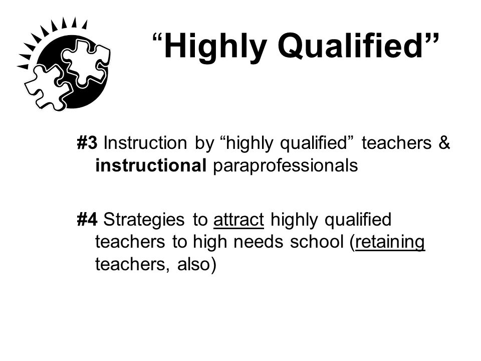 """Highly Qualified"" #3 Instruction by ""highly qualified"" teachers & instructional paraprofessionals #4 Strategies to attract highly qualified teachers"