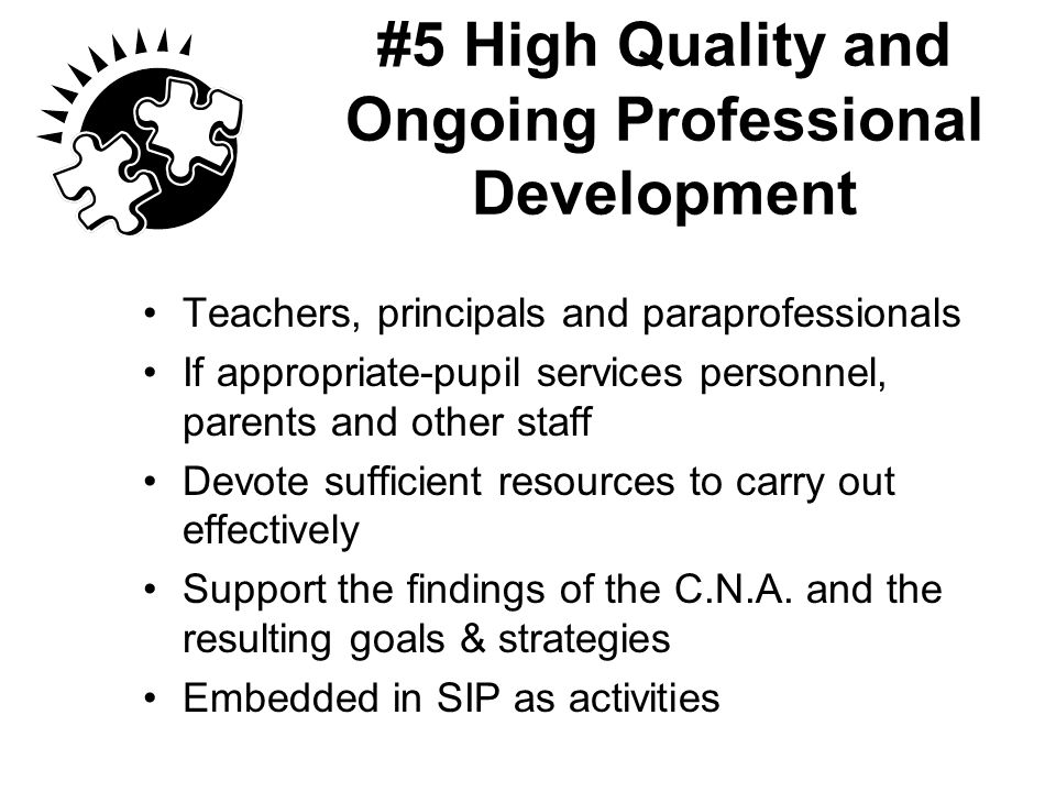#5 High Quality and Ongoing Professional Development Teachers, principals and paraprofessionals If appropriate-pupil services personnel, parents and o